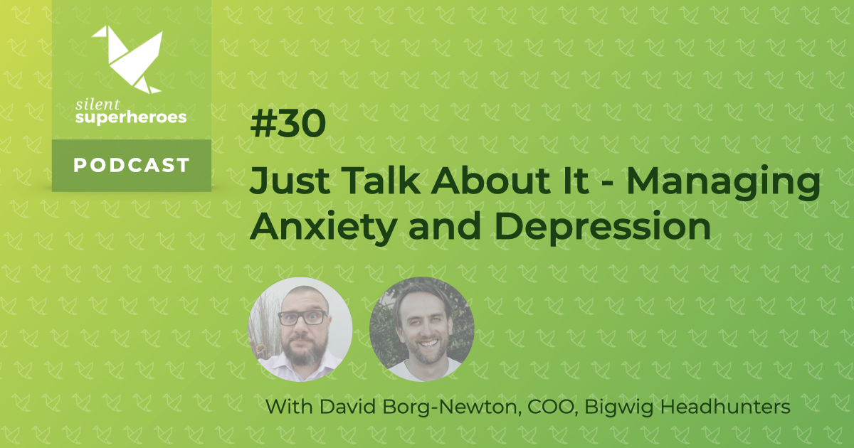 managing anxiety and depression silent superheroes mental health podcast